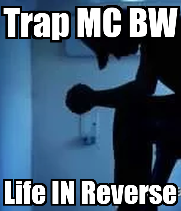 Trap MC BW Life IN Reverse