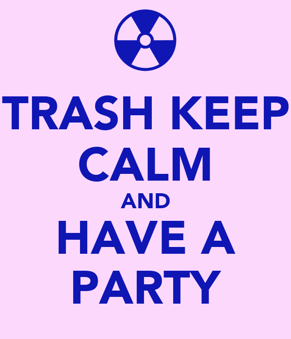 TRASH KEEP CALM AND HAVE A PARTY