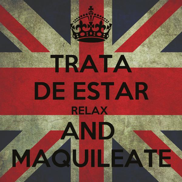 TRATA DE ESTAR RELAX  AND  MAQUILEATE