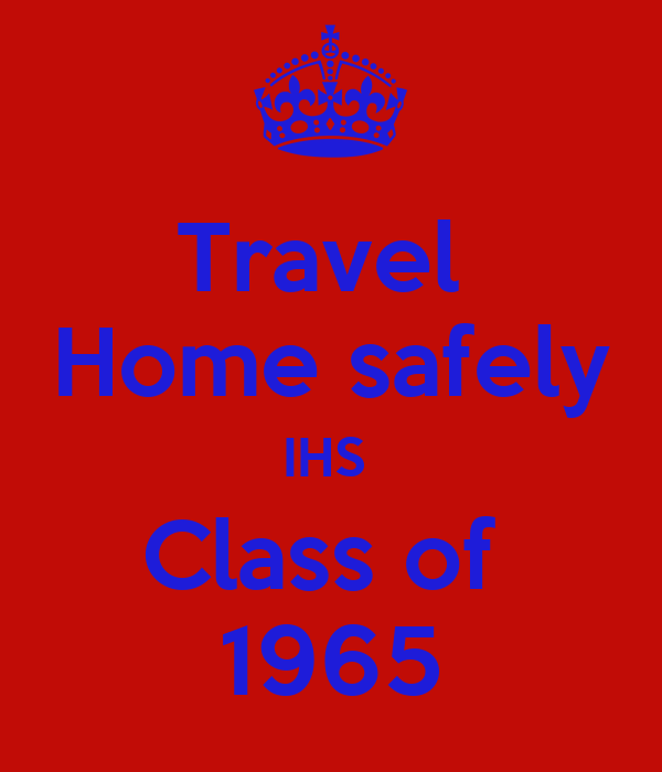 Travel  Home safely IHS  Class of  1965
