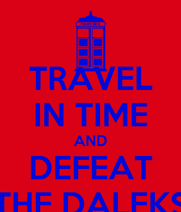 TRAVEL IN TIME AND DEFEAT THE DALEKS