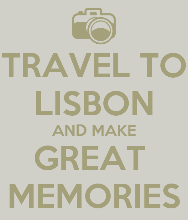 TRAVEL TO LISBON AND MAKE GREAT  MEMORIES