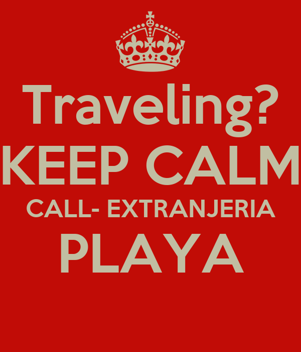 Traveling? KEEP CALM CALL- EXTRANJERIA PLAYA