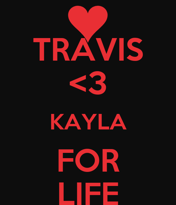 TRAVIS <3 KAYLA FOR LIFE