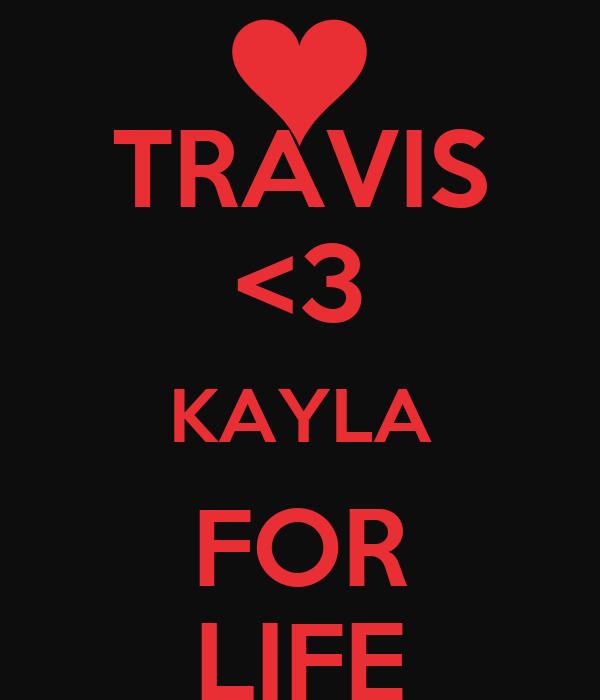 TRAVIS <3 KAYLA FOR LIFE
