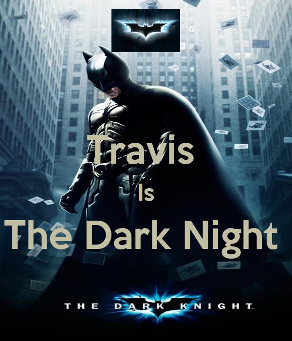 Travis  Is The Dark Night