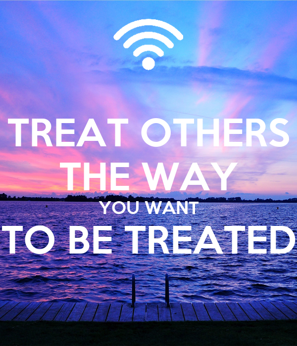 treat others how you want to be treated essay Treat others as you wish to be treated (short story)  treat others the way you want be treated  treat others how you want to be treate.