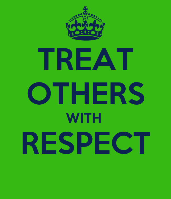 TREAT OTHERS WITH  RESPECT