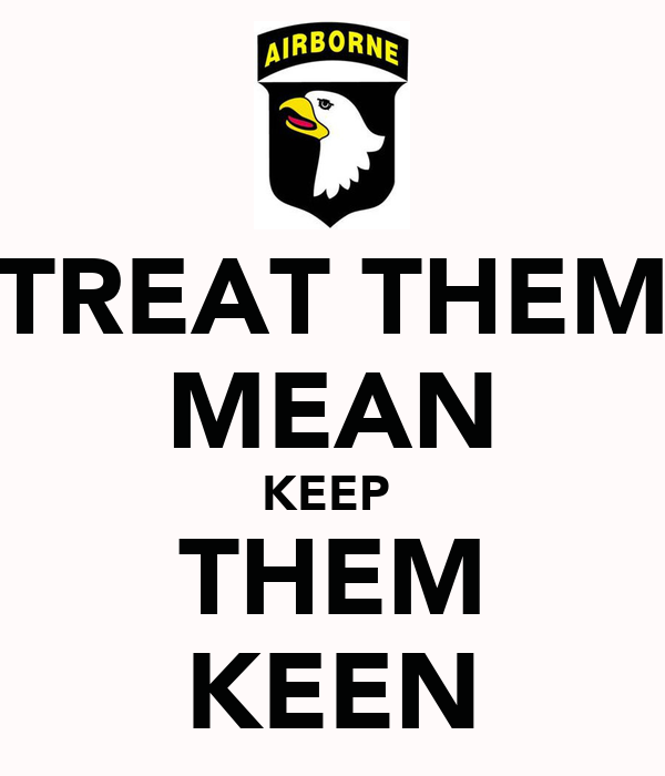 TREAT THEM MEAN KEEP  THEM KEEN