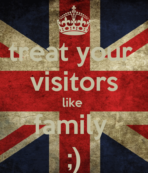 treat your  visitors like  family  ;)