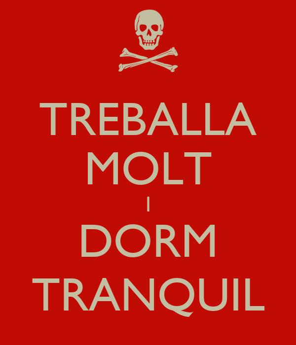 TREBALLA MOLT I DORM TRANQUIL
