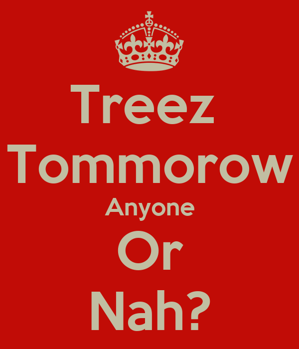 Treez  Tommorow Anyone Or Nah?