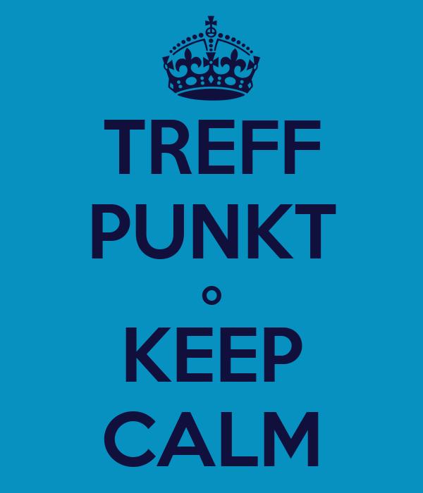 TREFF PUNKT o KEEP CALM