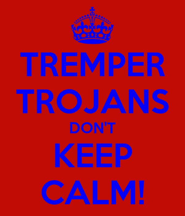 TREMPER TROJANS DON'T KEEP CALM!