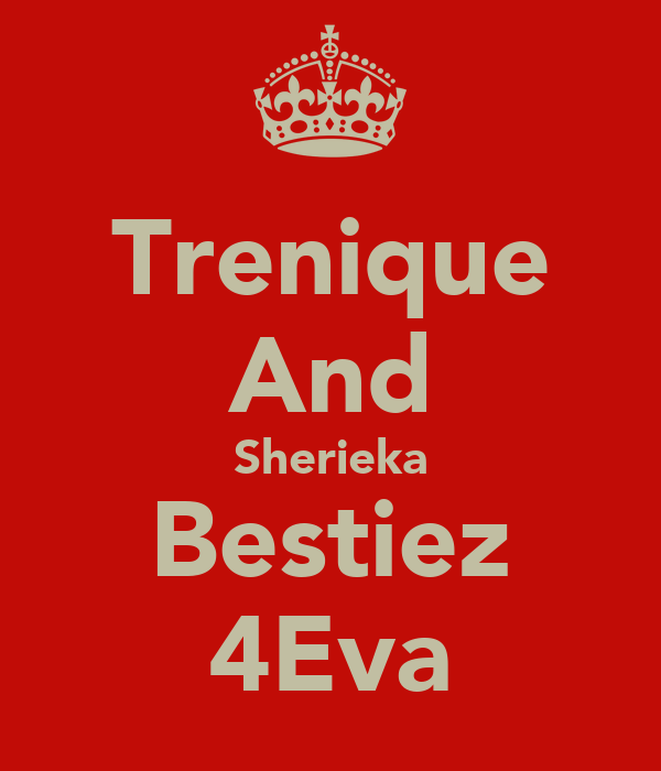 Trenique And Sherieka Bestiez 4Eva