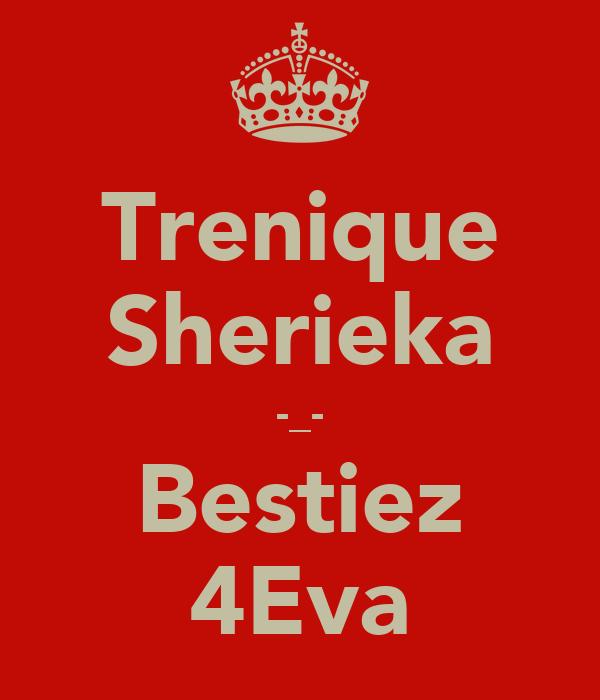 Trenique Sherieka -_- Bestiez 4Eva