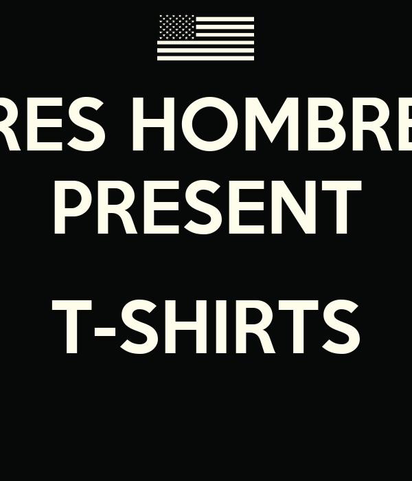 TRES HOMBRES PRESENT  T-SHIRTS