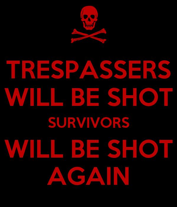 TRESPASSERS WILL BE SHOT SURVIVORS WILL BE SHOT AGAIN
