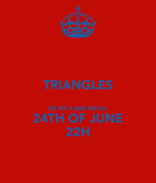 TRIANGLES  DE IFF X BAR ROYAL 24TH OF JUNE 22H