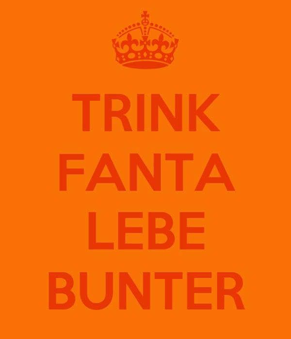 TRINK FANTA  LEBE BUNTER