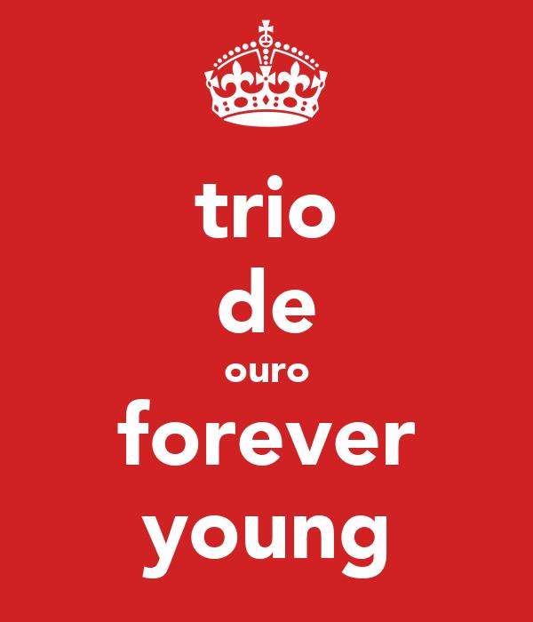 trio de ouro forever young