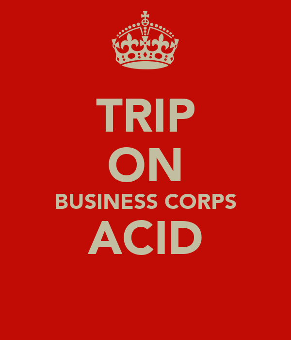 TRIP ON BUSINESS CORPS ACID