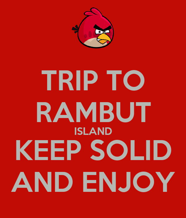 TRIP TO RAMBUT ISLAND KEEP SOLID AND ENJOY
