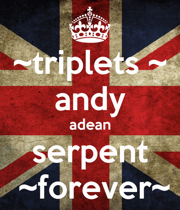 ~triplets ~ andy adean serpent  ~forever~
