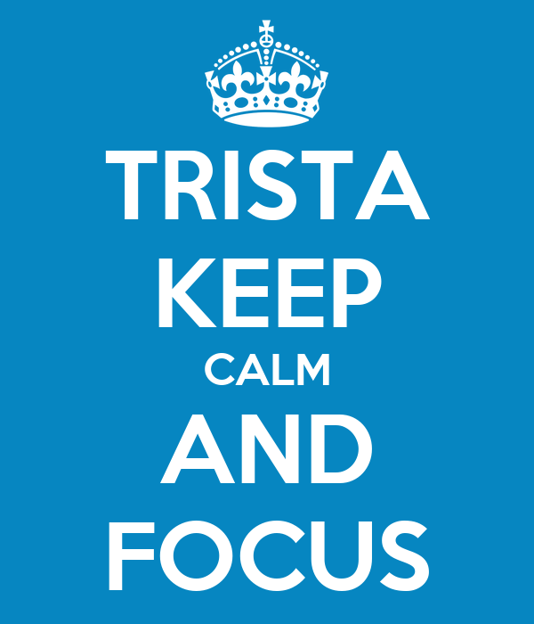 TRISTA KEEP CALM AND FOCUS