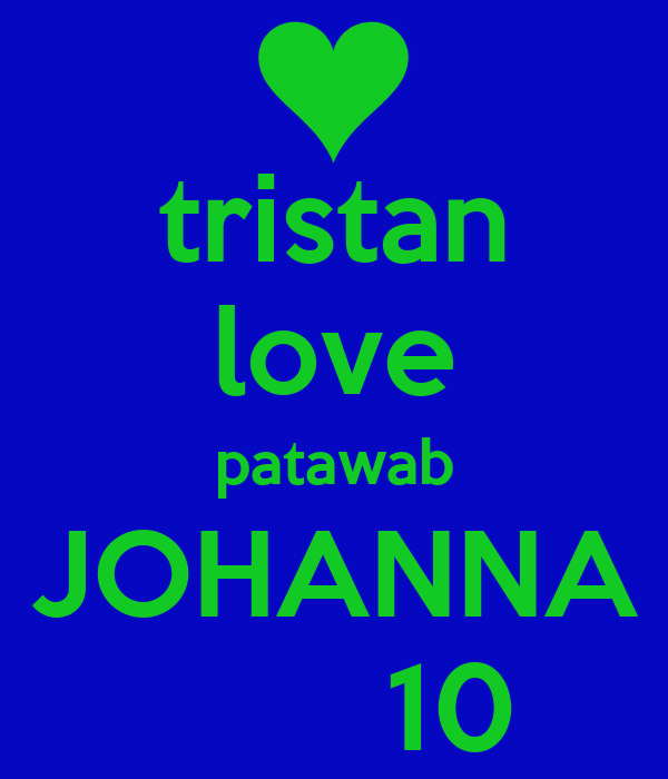 tristan love patawab JOHANNA        10