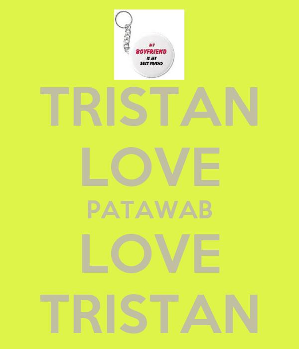 TRISTAN LOVE PATAWAB LOVE TRISTAN
