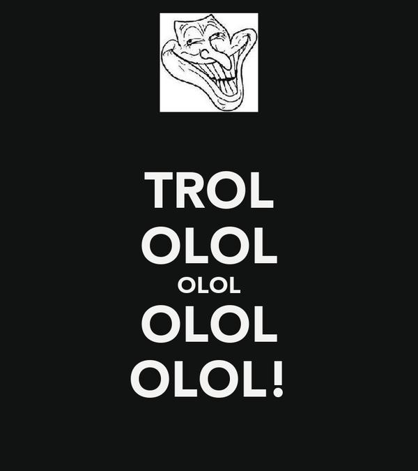 TROL OLOL OLOL OLOL OLOL!