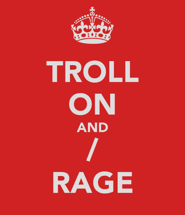 TROLL ON AND / RAGE