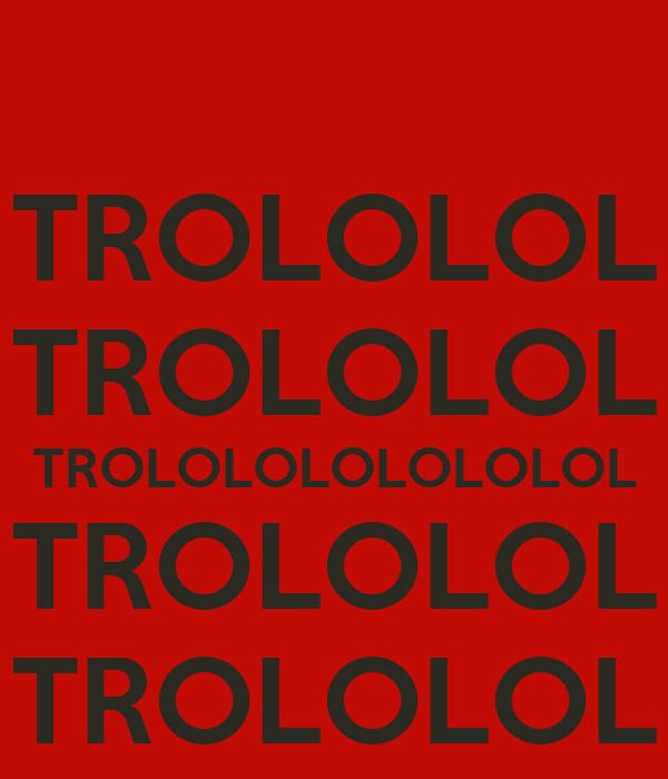 TROLOLOL TROLOLOL TROLOLOLOLOLOLOL TROLOLOL TROLOLOL