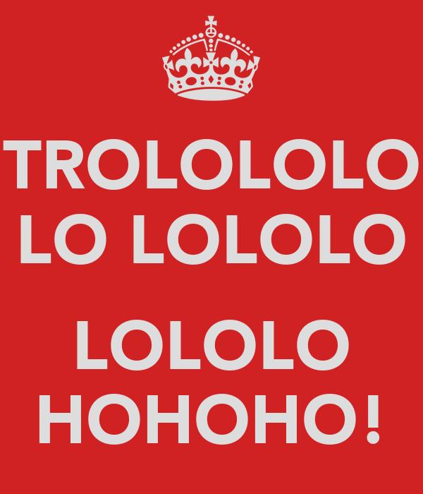 TROLOLOLO LO LOLOLO  LOLOLO HOHOHO!