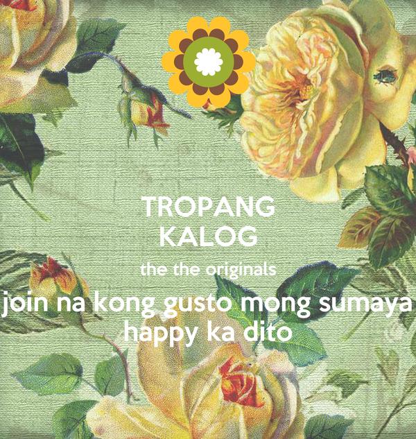 TROPANG KALOG the the originals join na kong gusto mong sumaya happy ka dito