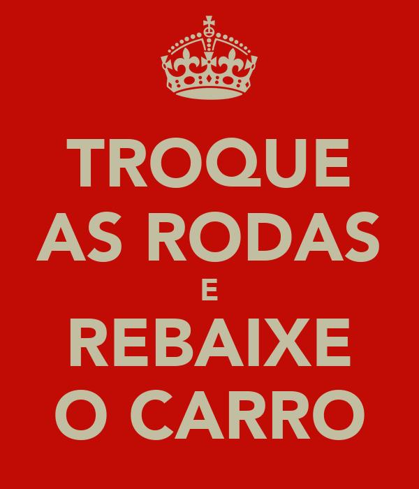 TROQUE AS RODAS E REBAIXE O CARRO