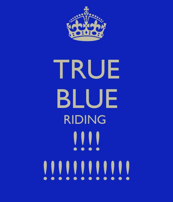 TRUE BLUE RIDING  !!!! !!!!!!!!!!!!