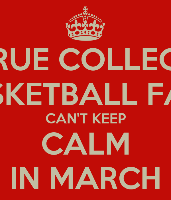 TRUE COLLEGE BASKETBALL FANS CAN'T KEEP CALM IN MARCH