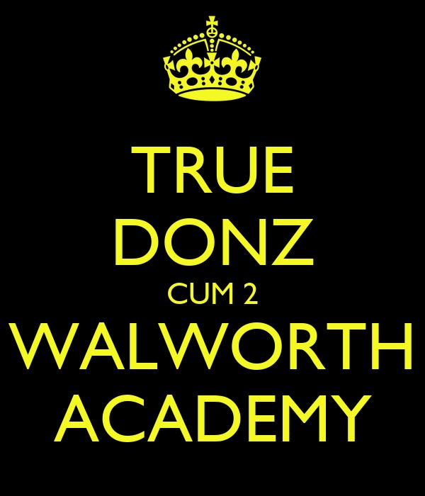 TRUE DONZ CUM 2 WALWORTH ACADEMY