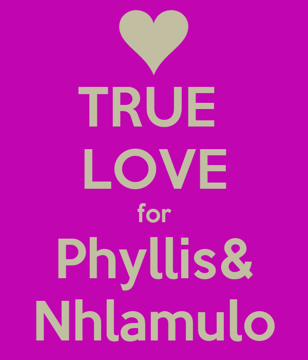 TRUE  LOVE for Phyllis& Nhlamulo