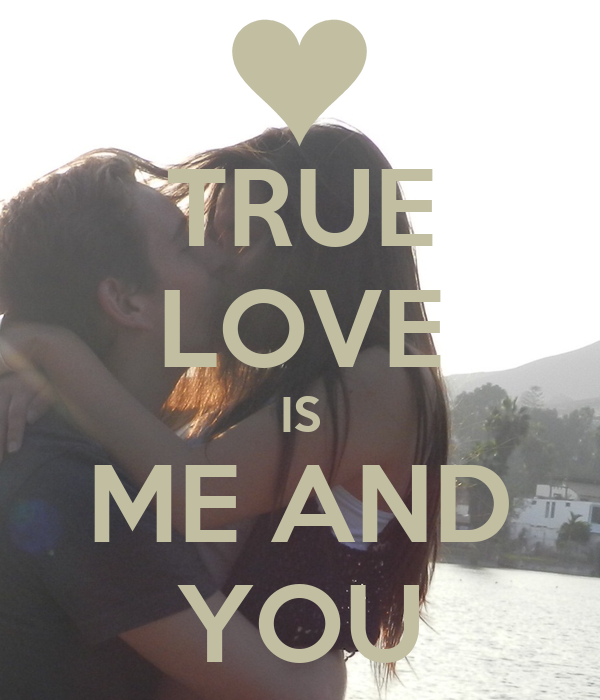 TRUE LOVE IS ME AND YOU