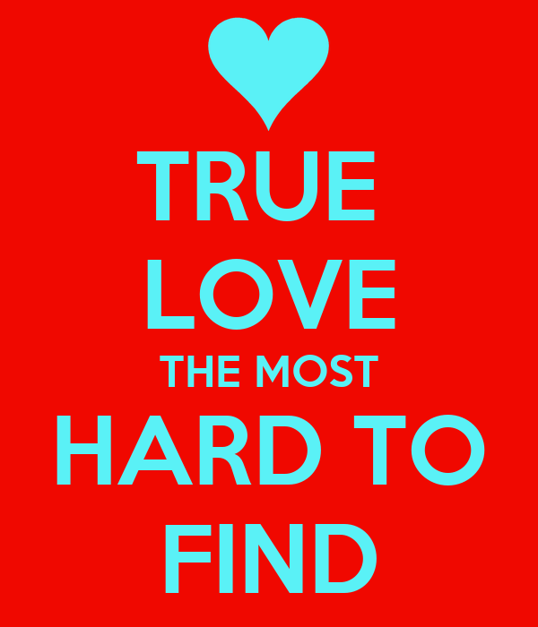 TRUE  LOVE THE MOST HARD TO FIND