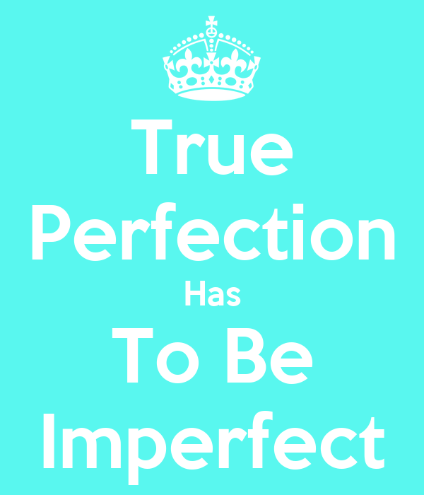 True Perfection Has To Be Imperfect