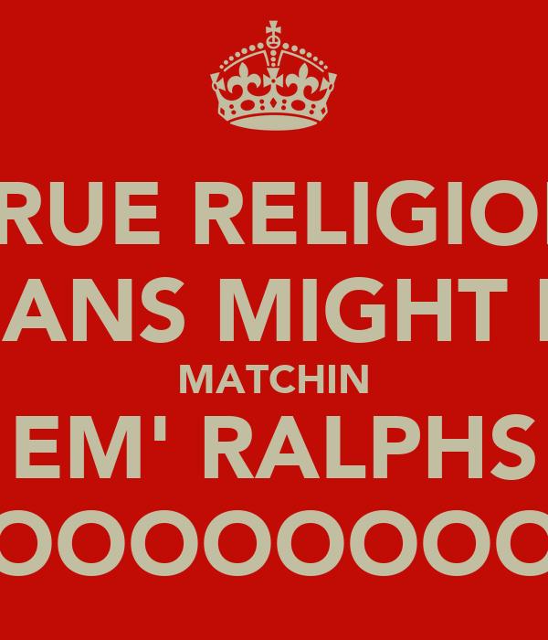 TRUE RELIGION JEANS MIGHT BE MATCHIN EM' RALPHS OOOOOOOOOO