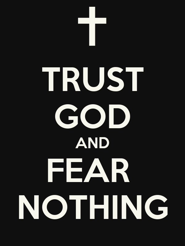 TRUST GOD AND FEAR  NOTHING