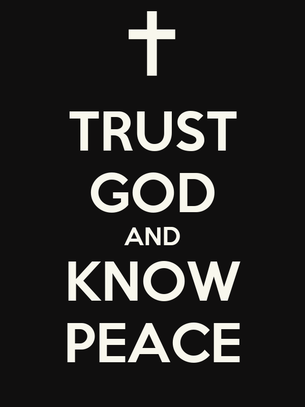 TRUST GOD AND KNOW PEACE