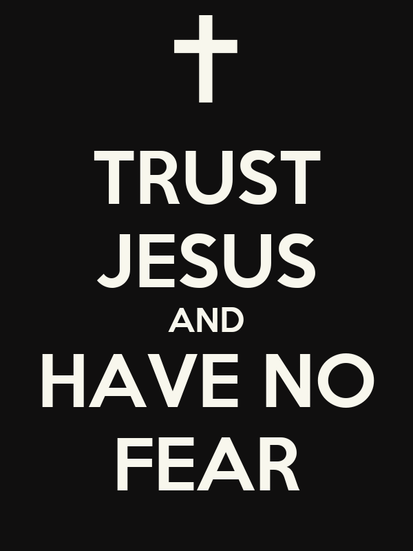 TRUST JESUS AND HAVE NO FEAR