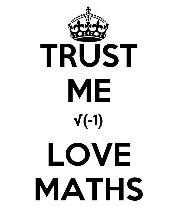 TRUST ME √(-1) LOVE MATHS