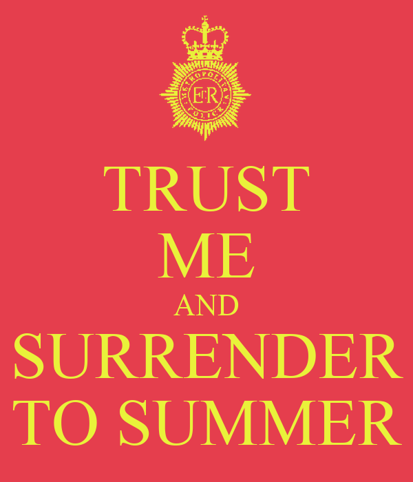 TRUST ME AND SURRENDER TO SUMMER